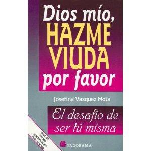 """""""dios mio hazme viuda"""" de josefina vazkez mota"""